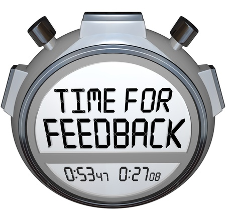 A stopwatch timer shows the words Time for Feedback soliciting opinions, comments, reactions, criticism and other ideas on your product or performance Stock Photo - 17800971