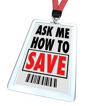 A badge and lanyard with printed pass reading Ask Me How to Save, representing a customer service staff person's desire to help answer questions and offer guidance on saving money