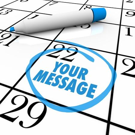 cronogramas: Las palabras de tu mensaje con un c�rculo en un calendario planificador o evento para recordar, una ocasi�n importante actividad de la reuni�n, actividad o de otro personal Foto de archivo