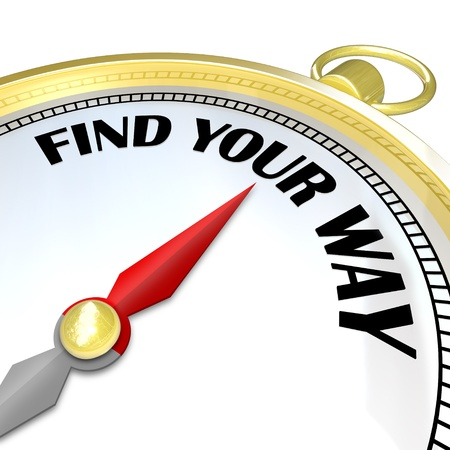 finding your way: A compass with the words Find Your Way provides assistance and direction to you as you try to navigate your path to your destination and success