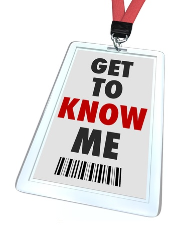 meet: A badge and lanyard reading Get to Know Me to introduce or welcome someone to another who may assist or help with a problem
