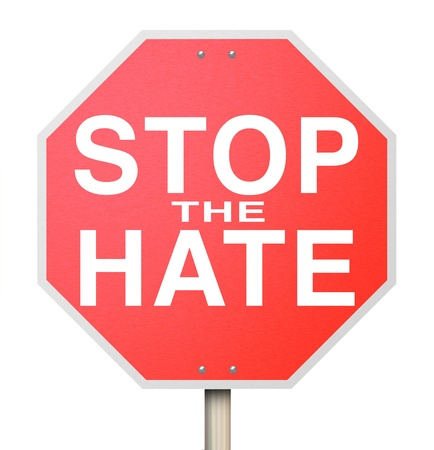 hatred: A red octogon shapped sign reading Stop the Hate, symbolizing the need to end intolerance, racism, bigotry and other forms of hatred