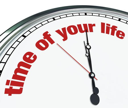 life is good: An ornate clock with the words Time of Your Life on its face