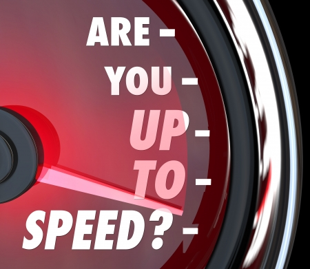 knowledgeable: A red speedometer with the question Are You Up to Speed in words on the dial and the needle racing to symbolize rising awareness and perception