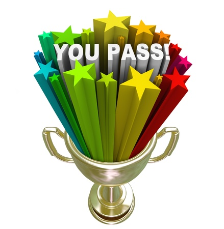 accomplish: The words You Pass surrounded by colorful stars shooting out of a gold trophy to illustrate approval, acceptance, recognition and celebration
