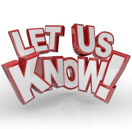 to let: Le parole di farci sapere in 3D rosso e bianco lettere per chiedere la tua opinione, ingresso, commenti, feedback e altre risposte o critiche su un prodotto o servizio