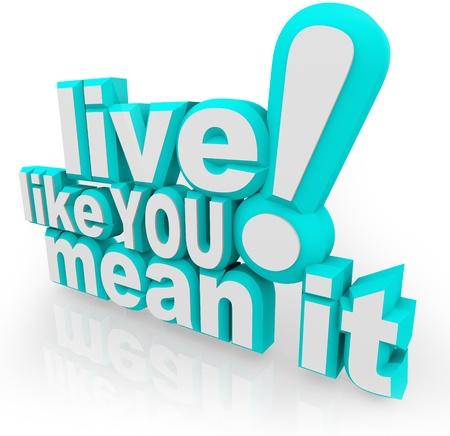 Het gezegde Live-Like You Mean It in 3d woorden als een inspirerende quote om je te motiveren om te slagen in het leven en ervaring opdoen