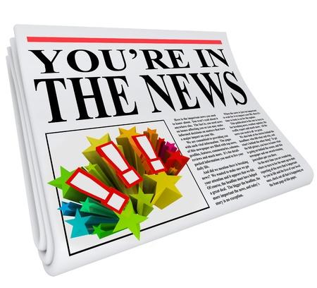 zichtbaarheid: De kop Je bent in het Nieuws op een krant om je te vertellen dat je aandacht en exposure voor iets wat je gedaan krijgt of hebt bereikt in het werk of het leven