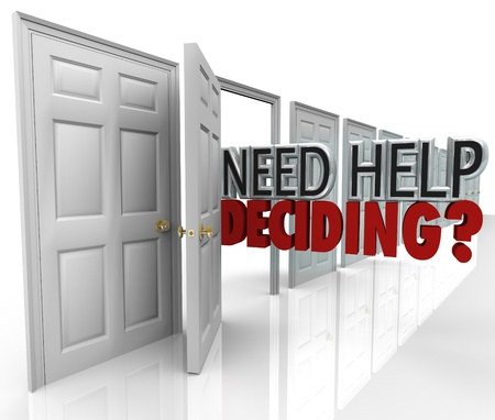 The words Need Help Deciding coming out of an open door to represent many choices and opportunities but needing assistance in picking the right one Stock Photo - 18457699