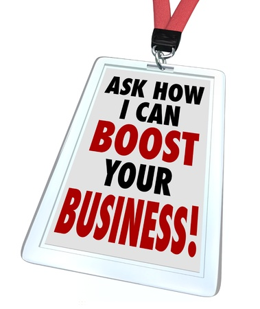 trade show: The words Ask Me How I Can Boost Your Business on a badge to advertise a service to improve your companys profitability, revenue and sales