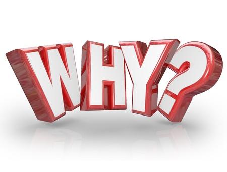 Het woord Waarom in rode 3D letters en een vraagteken op de reden of oorzaak achter iets vragen en het uiten van nieuwsgierigheid naar een antwoord