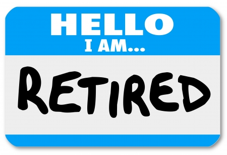 greet: A blue nametag sticker with the words Hello I Am Retired to illustrate that you are done with your career and are living off a pension or 401k or other retirement savings