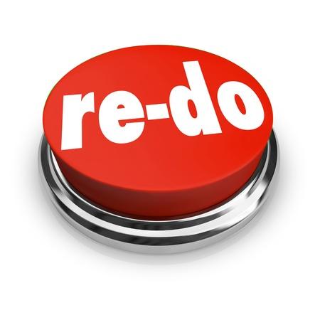 reforming: Un bot�n rojo con la palabra Re-Do para ilustrar la necesidad de revisar, cambiar o mejorar para adaptarse a las cambiantes condiciones o requisitos