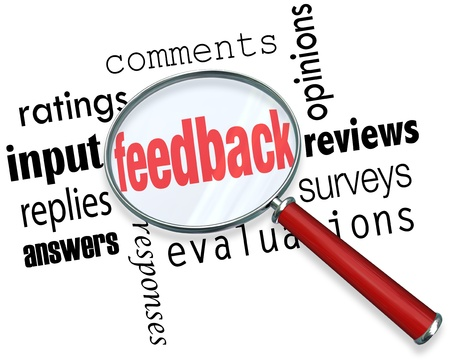 feedback: The words feedback, ratings, input, replies, answers, responses, comments, opinions, reviews, surveys and evaluation under a magnifying glass background
