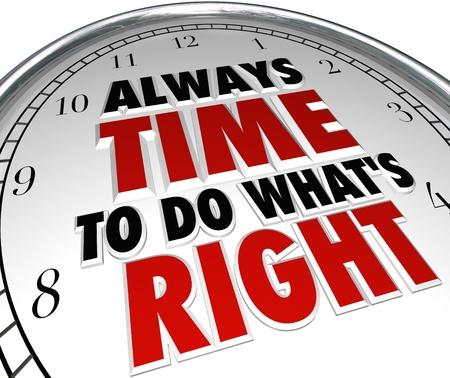 etica: Un reloj con las palabras siempre hay tiempo para hacer lo correcto para ilustrar las opciones morales y características positivas tales como la integridad, la honestidad, la veracidad y el comportamiento ético