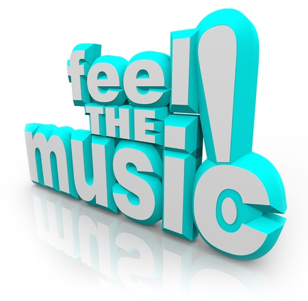 listener: The words Feel the Music! in 3D letters to symbolize dancing and feeling the rhythm of songs or sounds to get excited and have fun at a party or special event Stock Photo