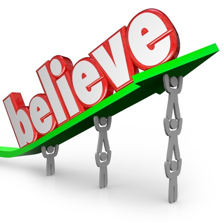 motivating: The word Believe lifted on an arrow by a team of people to illustrate the importance of faith in yourself, your group, god or other higher power from a religious belief