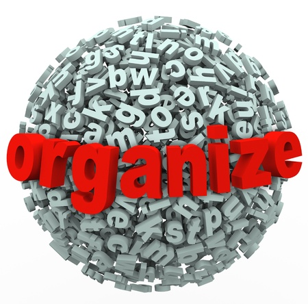 manage clutter: The word Organize on a sphere of chaotic and messy letters to make sense of your thoughts or ideas that are disorganized or nonsensical