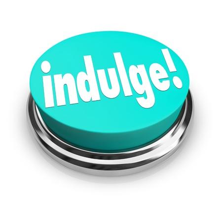 indulgere: Concedetevi qualcosa che si sono appassionati, parola sul pulsante per illustrare soddisfacente o gratificante da cedere a un desiderio Archivio Fotografico