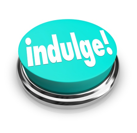 guilty pleasures: Indulge in something you are passionate about, word on button to illustrate satisfying or gratifying by giving in to a desire