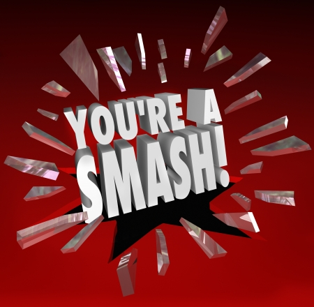 kudos: The words Youre a Smash breaking through glass to illustrate you are getting great feedback, kudos, appreciation and applause in response or feedback for your performance or talent Stock Photo