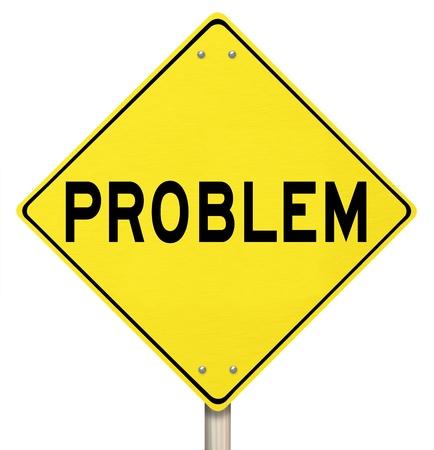 El problema de la palabra en un signo amarillo carretera rendimiento para ilustrar precaución, dificultad, peligro, problemas, o una advertencia de que algo está mal