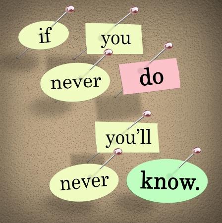 nunca: El decir y palabras Si nunca lo haces nunca sabr�s puestas en un tabl�n de anuncios para ofrecer sabidur�a, consejo o ayuda y apoyo para alentar a las personas a experimentar la vida y adquirir conocimientos