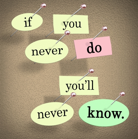 The saying and words If You Never Do You'll Never Know pinned on a bulletin board to offer wisdom, advice or help and support to encourage people to experience life and gain knowledge Stock Photo - 20486971