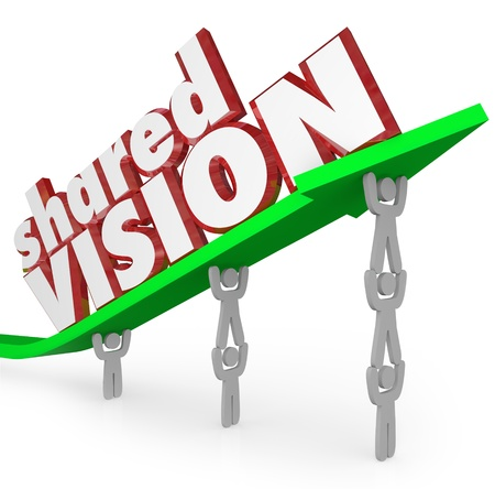 visionary: A group of workers or people in an organization lift an arrow with the words Shared Vision to illustrate their common goal and unanimous agreement of direction