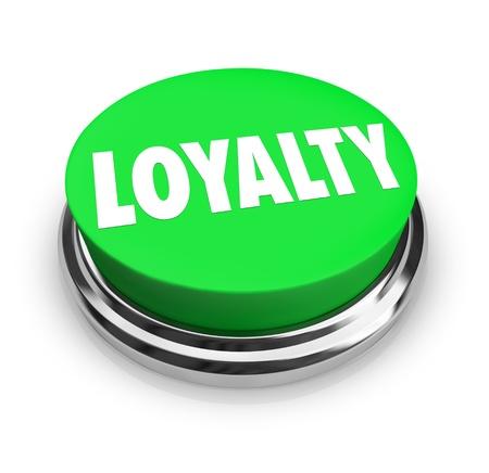 fidelidad: La palabra lealtad en un bot�n verde para ilustrar la fidelidad, la fidelidad y un v�nculo inquebrantable en una relaci�n entre dos personas o una empresa y los clientes
