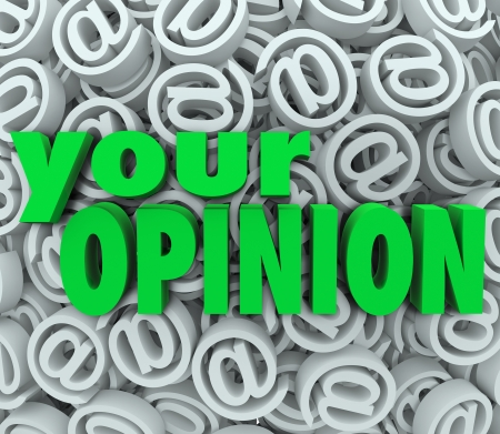 solicitation: The words Your Opinion on a background of 3D at or email symbol signs to illustrate feedback and contacting a business or organization to provide comments or suggestions