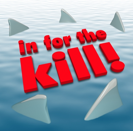 stalking: The words In for the Kill surrounded by sharks circling to illustrate aggression, danger, threats or other predatory action