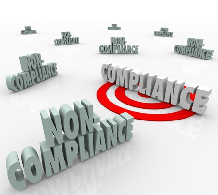 compliant: The word Compliance on a targeted bulls-eye vs other words Non-Comliance to illustrate the need to follow established guidelines and comply with regulation or laws