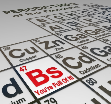 elemental: The abbreviation Bs for bullshit on a peridoic table of elements, with the words Youre Full Of It to call out a liar, false, untrustworthy person or company who cannot be trusted