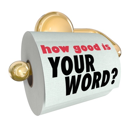 The question How Good is Your Word on a roll of toilet paper to ask if you are trustworthy or lacking honor and reputation Stock Photo - 21819704