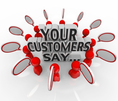 customer focus: The words Your Customers Say surrounded by people and speech bubbles to illustrate feedback and satisfaction levels with your products and services