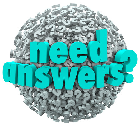 questions answers: A ball or sphere of question marks with the words Need Answers? to illustrate a mystery or need of a solution to a problem or issue