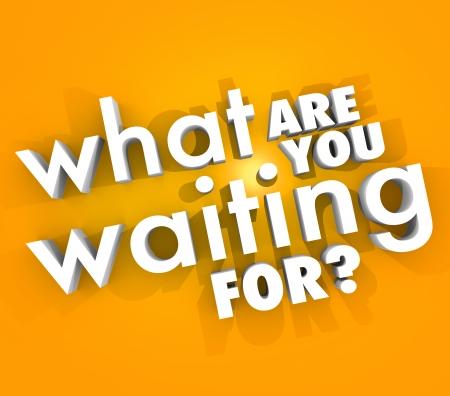 무엇 당신은 당신이 주저하는 이유를 묻는 질문을 설명하기 위해 오렌지 배경에 3D 단어를 기다리고 및 작업 또는 판매와 같은 특별한 기회를 활용하기 스톡 콘텐츠