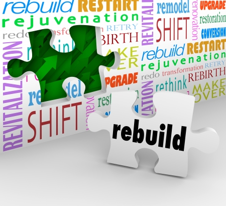 Rebuild word on final puzzle piece to complete a redo, reinvention, remodel, restart, rejuvenation, rebirth or transformation to keep your company or organization ahead of change