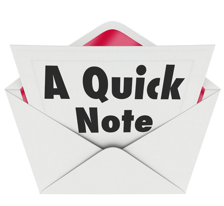 notecard: A Quick Note words on a letter or notecard in an open envelope to illustrate important news or information sent to update you on urgent developments in your work, life or career