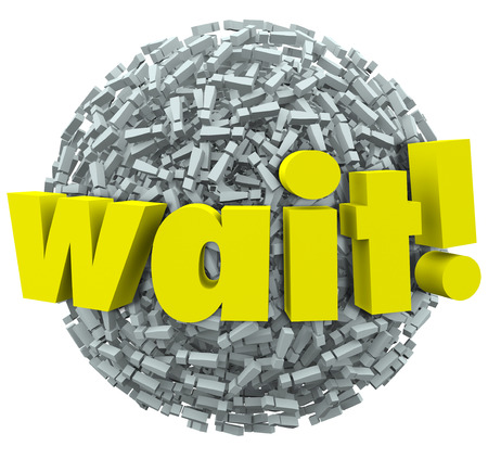 The word Wait on a ball or sphere of 3d exclamation points or marks to illustrate a pause, delay or urgent need to stop in anticipation of service resuming and continuing