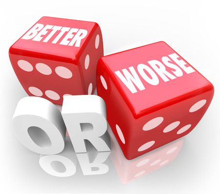worse: Better Or Worse words on two red dice to illustrate gambling on an opportunity to improve or make your situation worsen