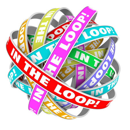 informed: In the Loop words in circular colored ribbons in a circle pattern to illustrate staying informed with information, news, gossip or other important details
