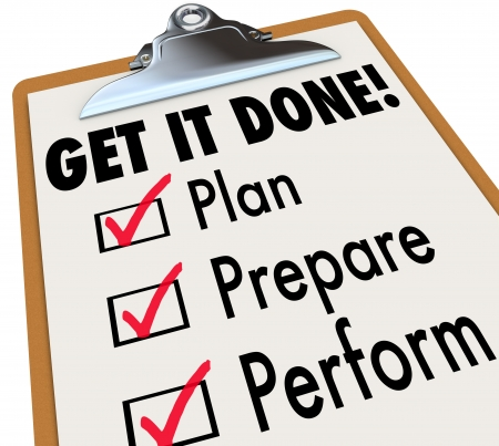 accomplishing: Get It Done words on a checklist clipboard with boxes and Plan, Prepare and Perform listed as steps to achieve your mission or objective and complete your job or work