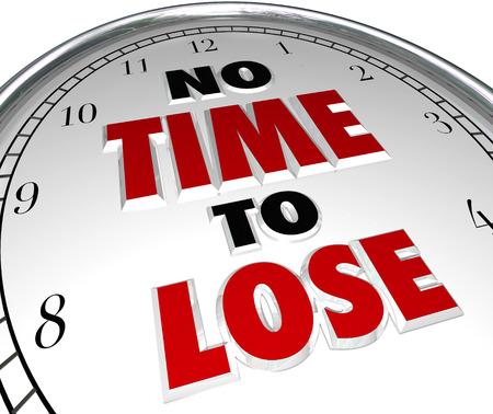 no pase: No Time to Lose decir o cita de un reloj blanco para ilustrar un apuro o prisa para completar una tarea o trabajo en acountdown para una fecha límite Foto de archivo