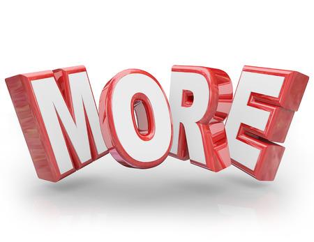 Weitere Wort in 3D-Buchstaben, um eine Nachfrage oder dem Wunsch nach einer Erhöhung veranschaulichen, verbesserte Ergebnisse, wachsenden Angebot oder zusätzliche Inhalte, Funktionen oder Elemente Standard-Bild