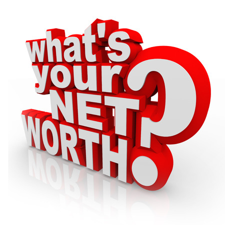 Whats Your Net Worth question in 3d letters and words to ask if you know your financial value wealth total, the addition of all your assets and possessions minus debts and costs