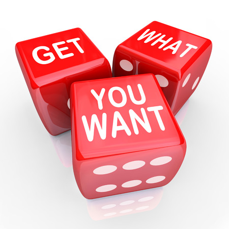 get out: Get What You Want words on 3 red dice to encourage you to bet, gamble and take a chance on your skills and abilities to go out and find desire, goal or objective