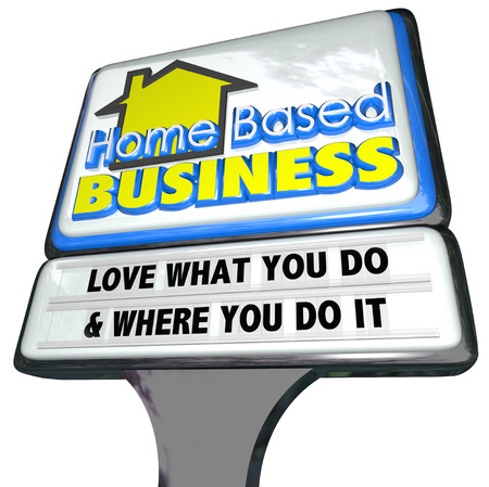 out of business: Home Based Business words on a 3d store or restaurant sign along with plastic letters spelling out the saying Love What You Do and Where You Do It