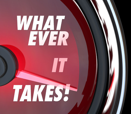 takes: Whatever it Takes words on a red speedometer with needle racing to illustrate the quick or fast achievement of a goal, mission or challenge in the face of a challenge